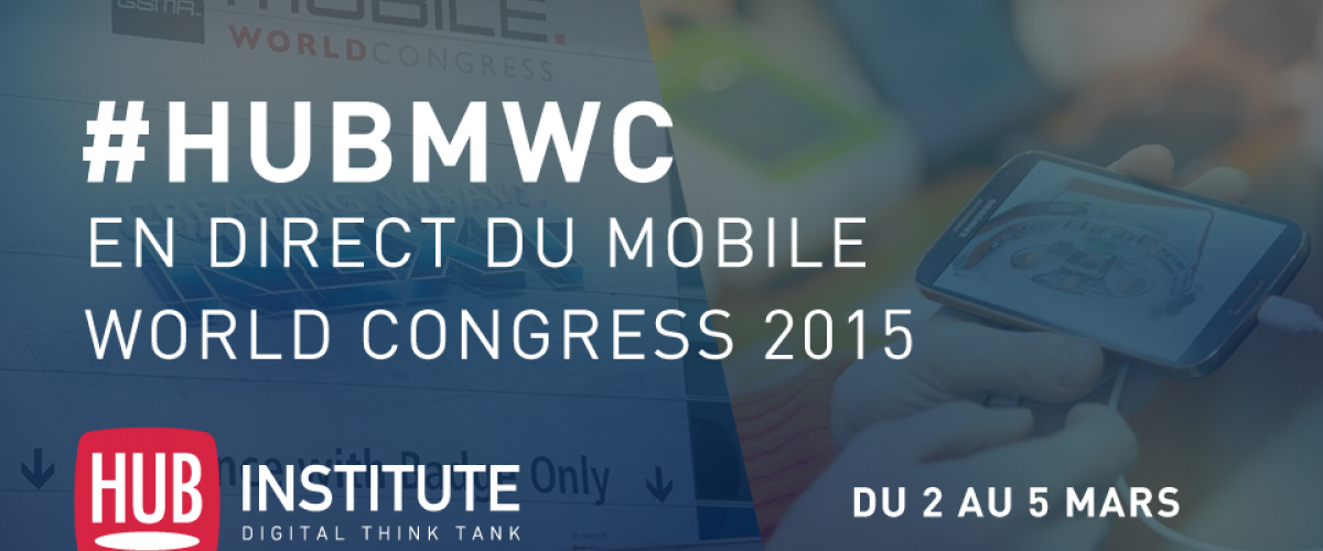 Suivez le HUB Institute en direct du Mobile World Congress - #HUBMWC