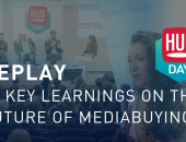 11 key learnings for the future of mediabuying [HUBDAY Replay]