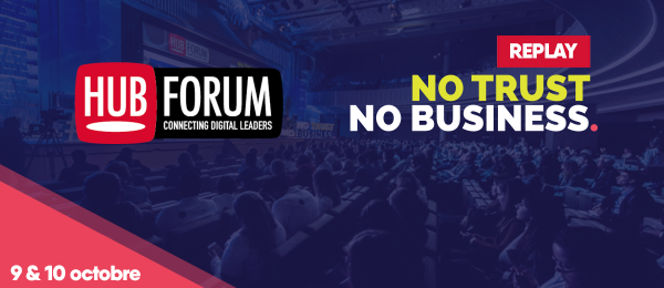 Replay du HUBFORUM Paris 2018 : No Trust, No Business.