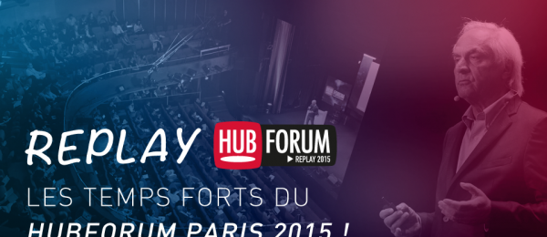 Les temps forts du HUBFORUM Paris 2015 [HUBFORUM Replay]